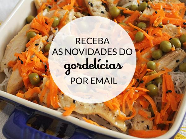 Receba os posts & novidades do Gordelícias em seu email