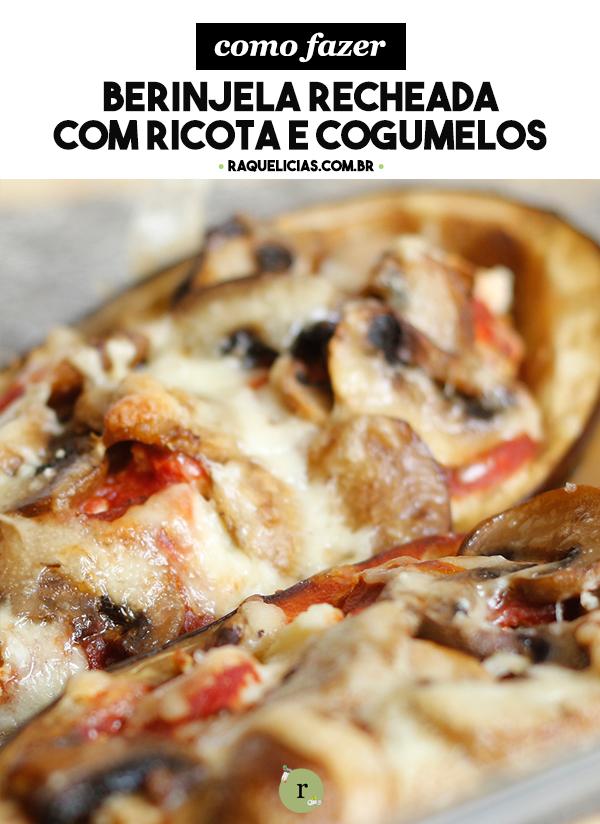 Berinjela Recheada com Ricota e Cogumelos :: Raquelícias