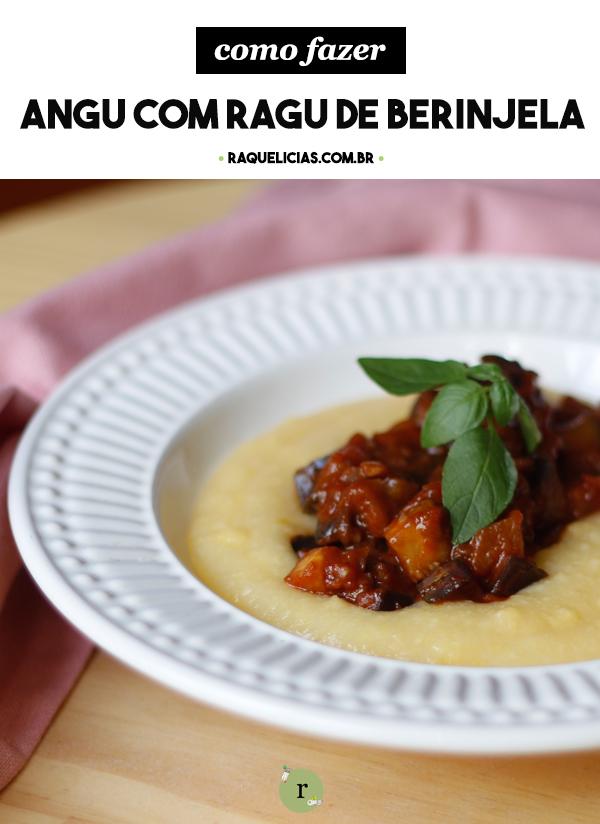 Receita de Angu com Ragu de Berinjela do Raquelícias
